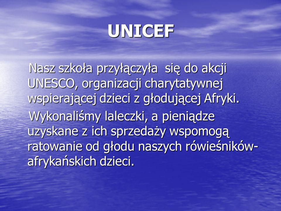 UNICEF Nasz szkoła przyłączyła się do akcji UNESCO, organizacji charytatywnej wspierającej dzieci z głodującej Afryki.