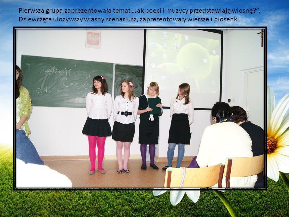 """Pierwsza grupa zaprezentowała temat """"Jak poeci i muzycy przedstawiają wiosnę ."""