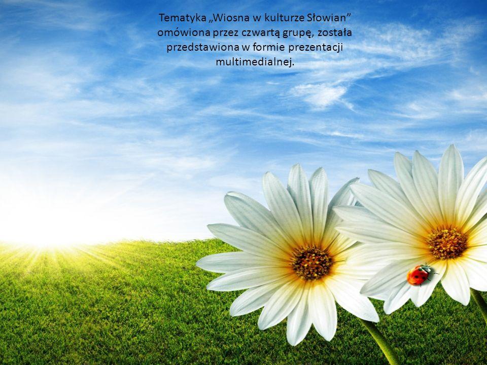 """Tematyka """"Wiosna w kulturze Słowian omówiona przez czwartą grupę, została przedstawiona w formie prezentacji multimedialnej."""