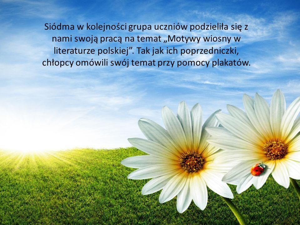 """Siódma w kolejności grupa uczniów podzieliła się z nami swoją pracą na temat """"Motywy wiosny w literaturze polskiej ."""