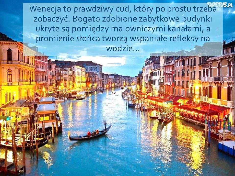 Wenecja to prawdziwy cud, który po prostu trzeba zobaczyć