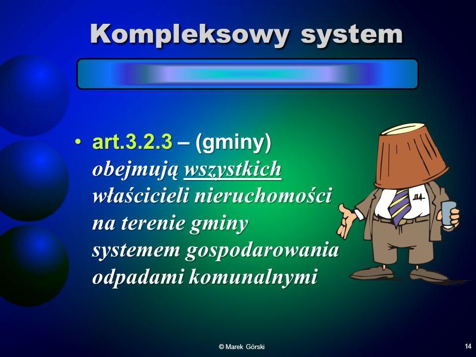 Kompleksowy system art.3.2.3 – (gminy) obejmują wszystkich właścicieli nieruchomości na terenie gminy systemem gospodarowania odpadami komunalnymi.