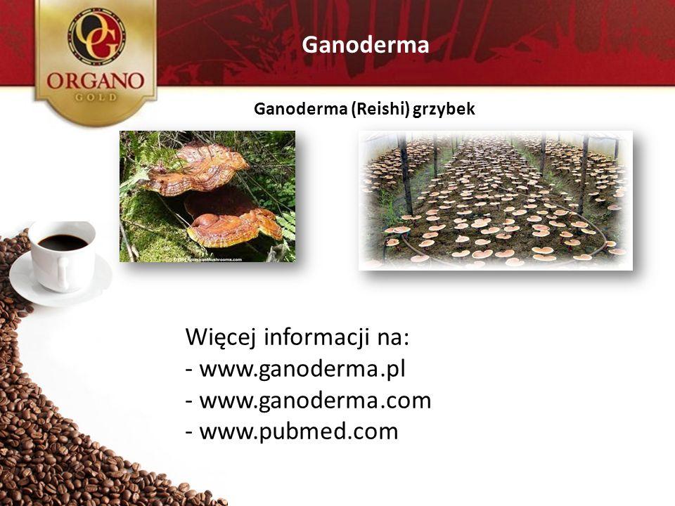 Ganoderma Więcej informacji na: www.ganoderma.pl www.ganoderma.com