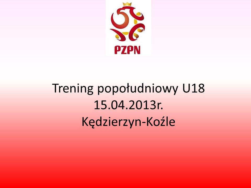 Trening popołudniowy U18 15.04.2013r. Kędzierzyn-Koźle