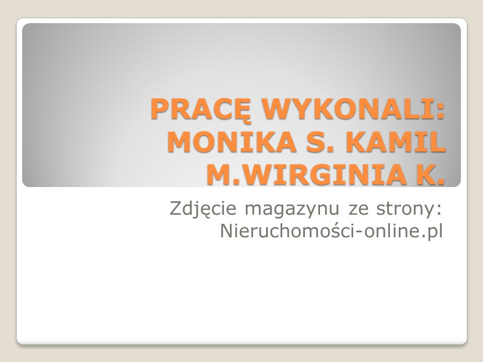 PRACĘ WYKONALI: MONIKA S. KAMIL M.WIRGINIA K.