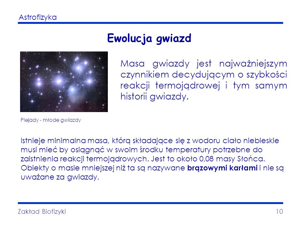 Ewolucja gwiazd Masa gwiazdy jest najważniejszym czynnikiem decydującym o szybkości reakcji termojądrowej i tym samym historii gwiazdy.