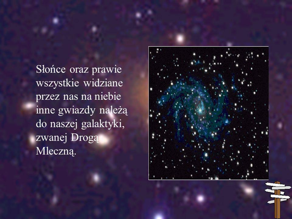 Słońce oraz prawie wszystkie widziane przez nas na niebie inne gwiazdy należą do naszej galaktyki, zwanej Drogą Mleczną.