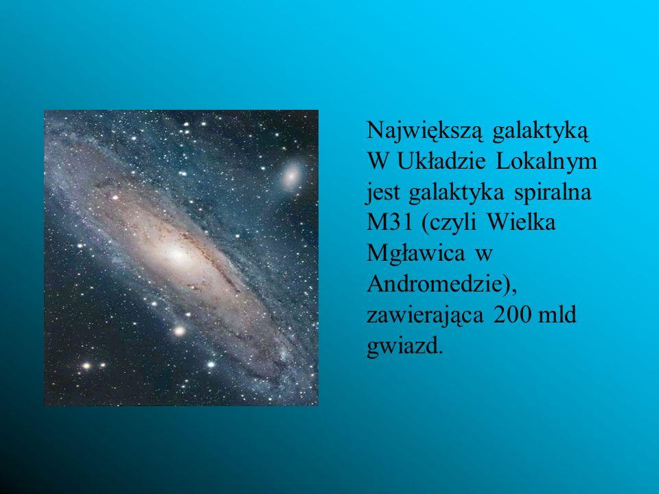Największą galaktyką W Układzie Lokalnym jest galaktyka spiralna M31 (czyli Wielka Mgławica w Andromedzie), zawierająca 200 mld gwiazd.