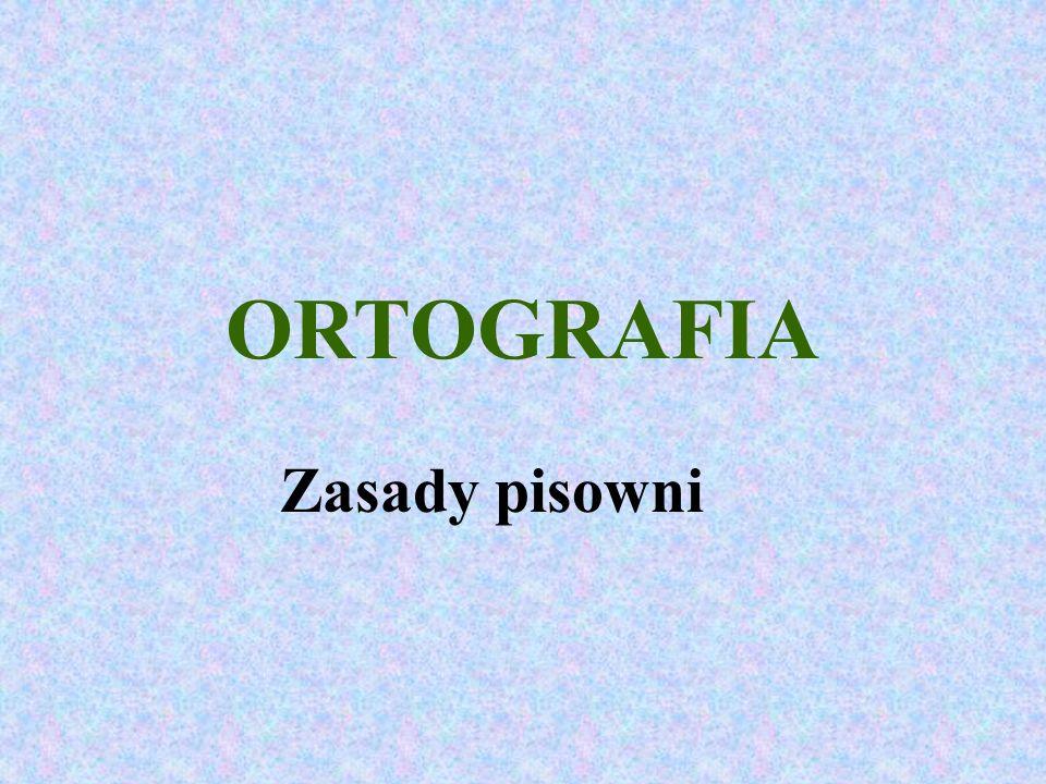 ORTOGRAFIA Zasady pisowni
