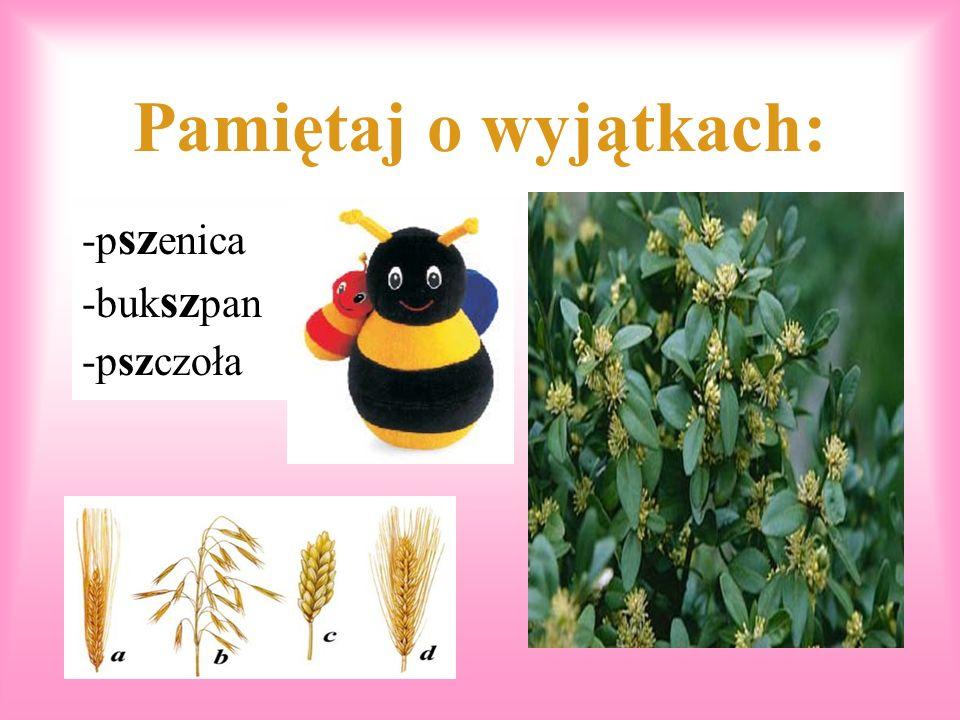 Pamiętaj o wyjątkach: -pszenica -bukszpan -pszczoła