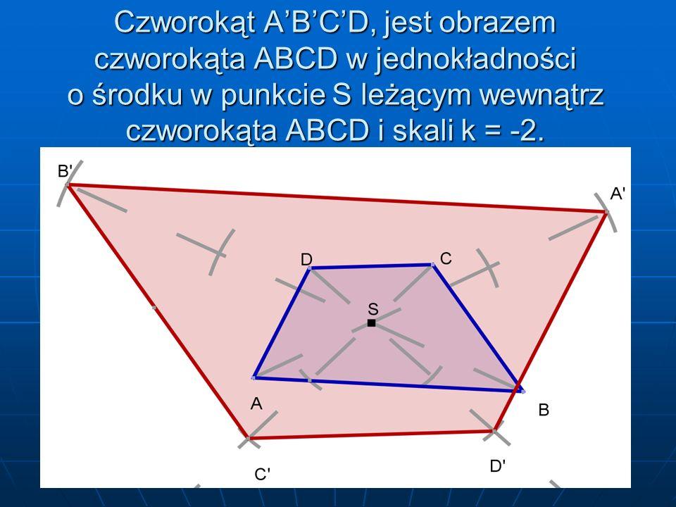 Czworokąt A'B'C'D, jest obrazem czworokąta ABCD w jednokładności o środku w punkcie S leżącym wewnątrz czworokąta ABCD i skali k = -2.