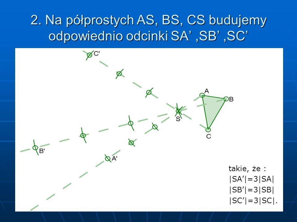 2. Na półprostych AS, BS, CS budujemy odpowiednio odcinki SA' ,SB' ,SC'