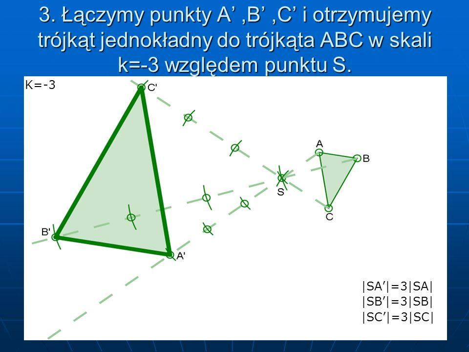 3. Łączymy punkty A' ,B' ,C' i otrzymujemy trójkąt jednokładny do trójkąta ABC w skali k=-3 względem punktu S.