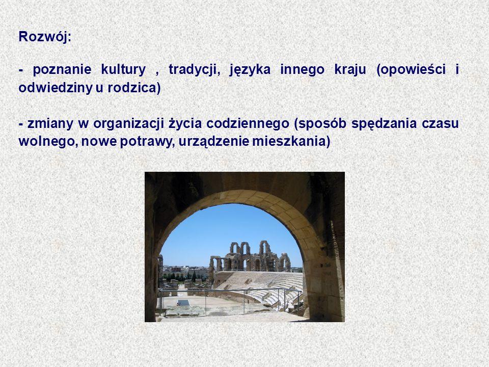 Rozwój:- poznanie kultury , tradycji, języka innego kraju (opowieści i odwiedziny u rodzica)