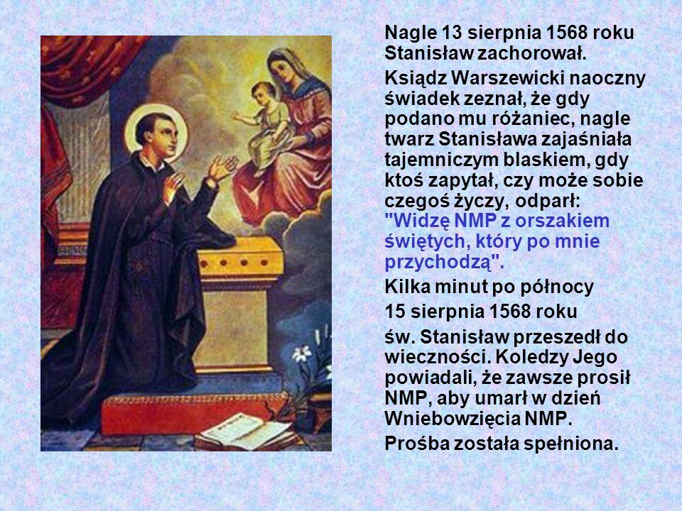 Nagle 13 sierpnia 1568 roku Stanisław zachorował.