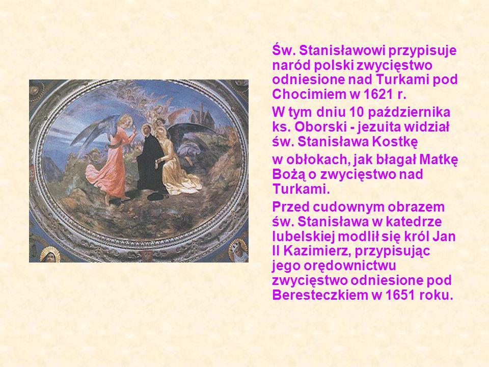 Św. Stanisławowi przypisuje naród polski zwycięstwo odniesione nad Turkami pod Chocimiem w 1621 r.