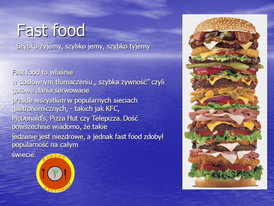 Fast food Szybko żyjemy, szybko jemy, szybko tyjemy