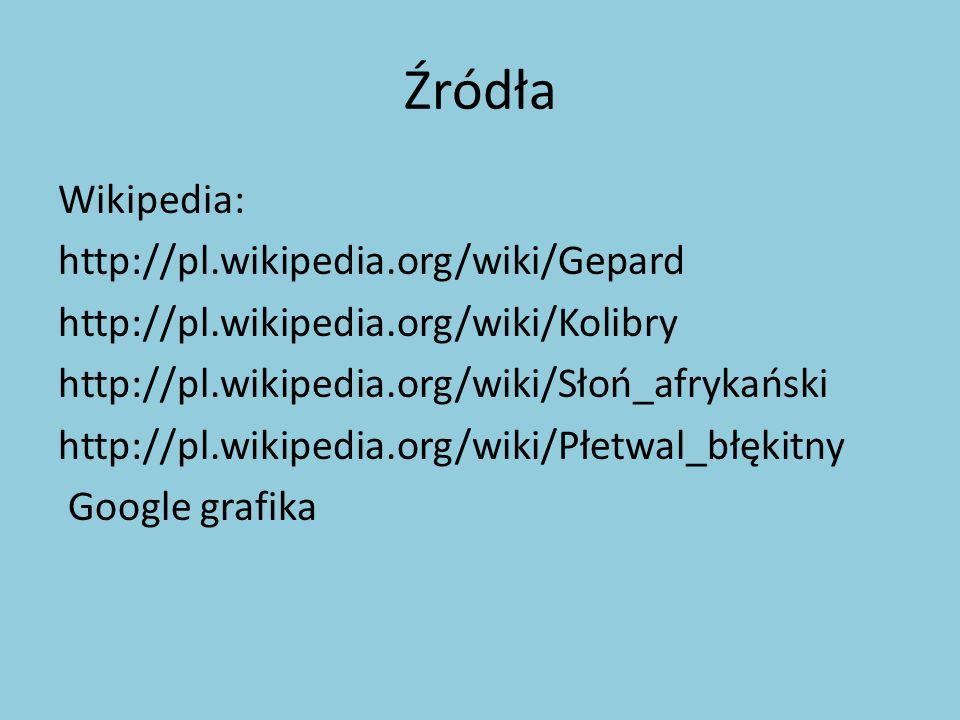 Źródła Wikipedia: http://pl.wikipedia.org/wiki/Gepard