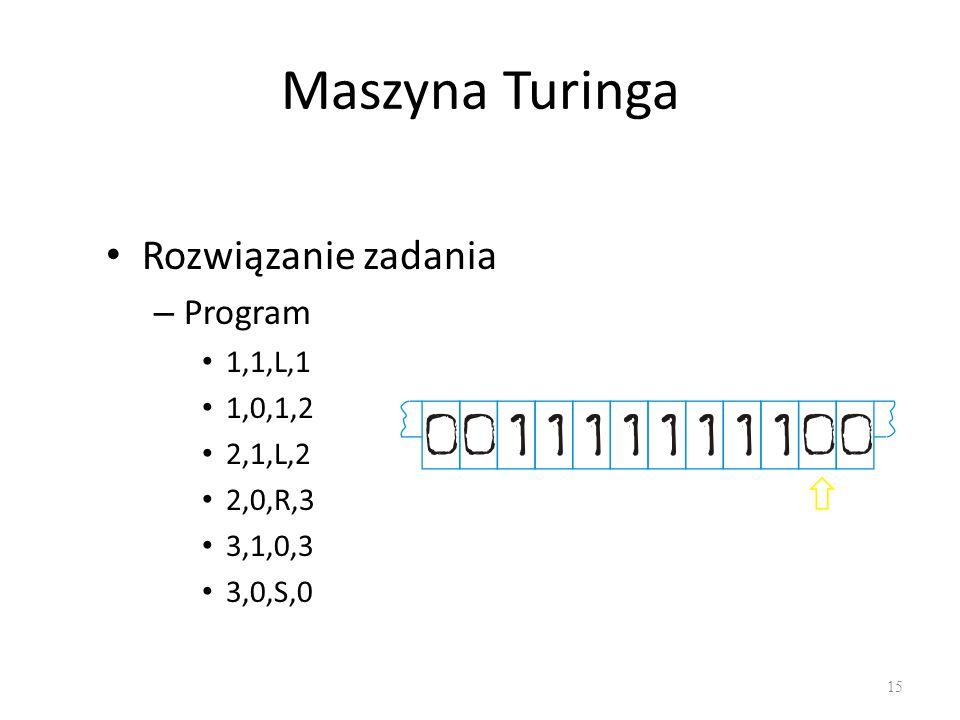 Maszyna Turinga Rozwiązanie zadania Program 1,1,L,1 1,0,1,2 2,1,L,2