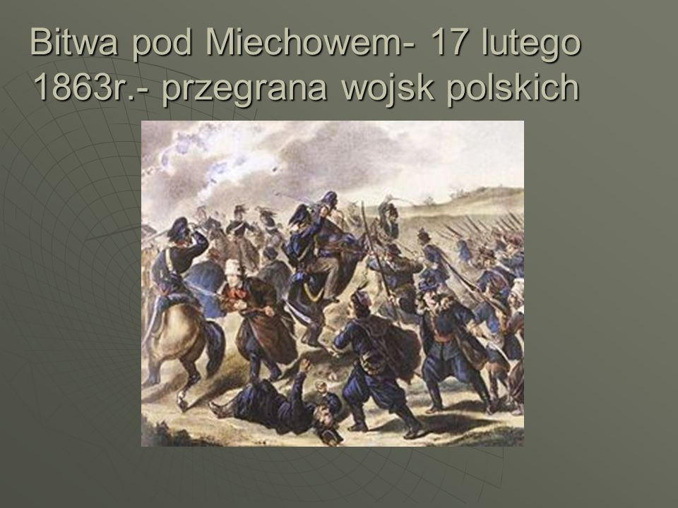 Bitwa pod Miechowem- 17 lutego 1863r.- przegrana wojsk polskich