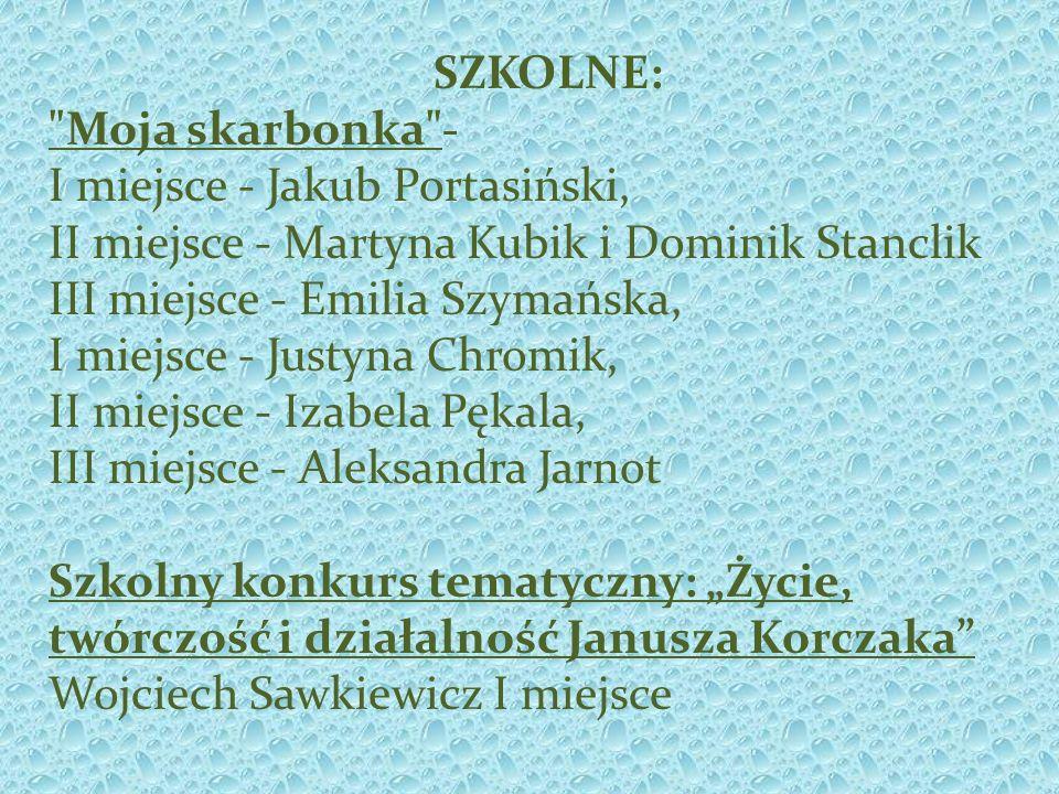 SZKOLNE: Moja skarbonka - I miejsce - Jakub Portasiński, II miejsce - Martyna Kubik i Dominik Stanclik.