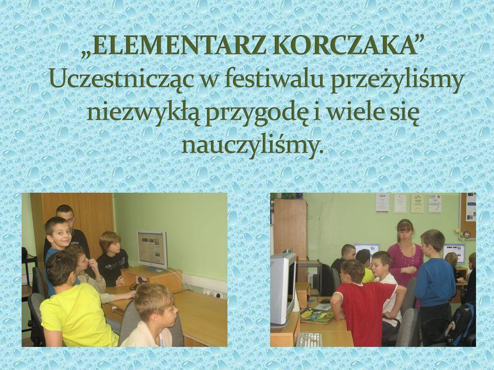 """""""ELEMENTARZ KORCZAKA Uczestnicząc w festiwalu przeżyliśmy niezwykłą przygodę i wiele się nauczyliśmy."""