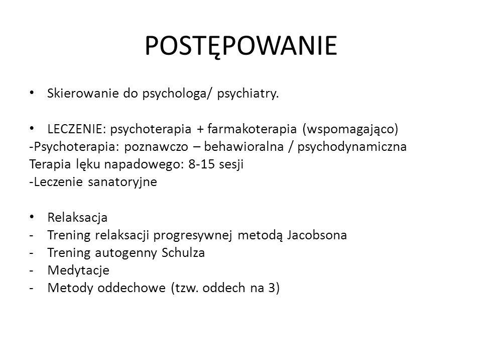 POSTĘPOWANIE Skierowanie do psychologa/ psychiatry.