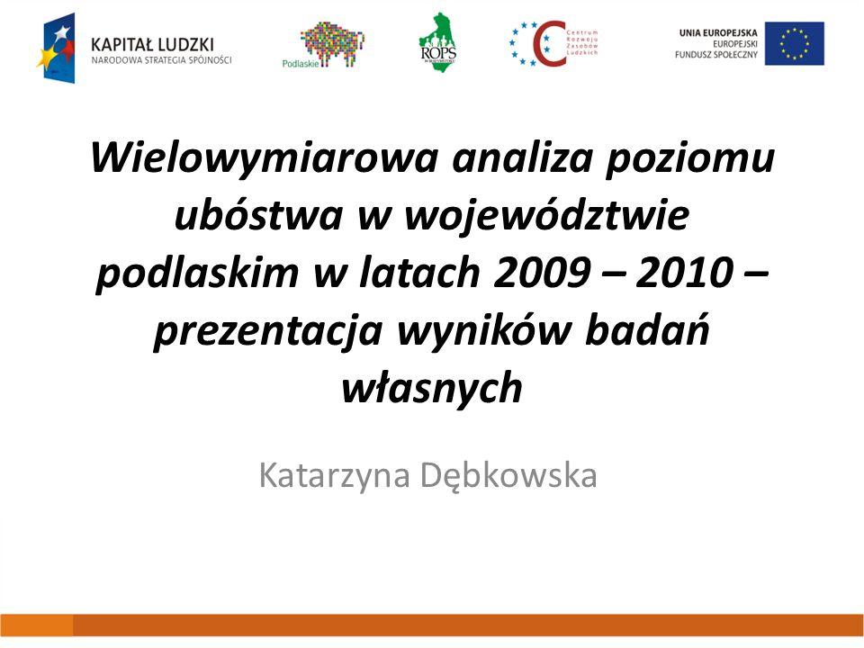 Wielowymiarowa analiza poziomu ubóstwa w województwie podlaskim w latach 2009 – 2010 – prezentacja wyników badań własnych