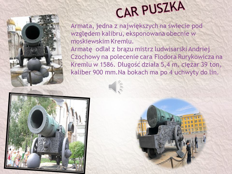 CAR PUSZKA Armata, jedna z największych na świecie pod względem kalibru, eksponowana obecnie w moskiewskim Kremlu.