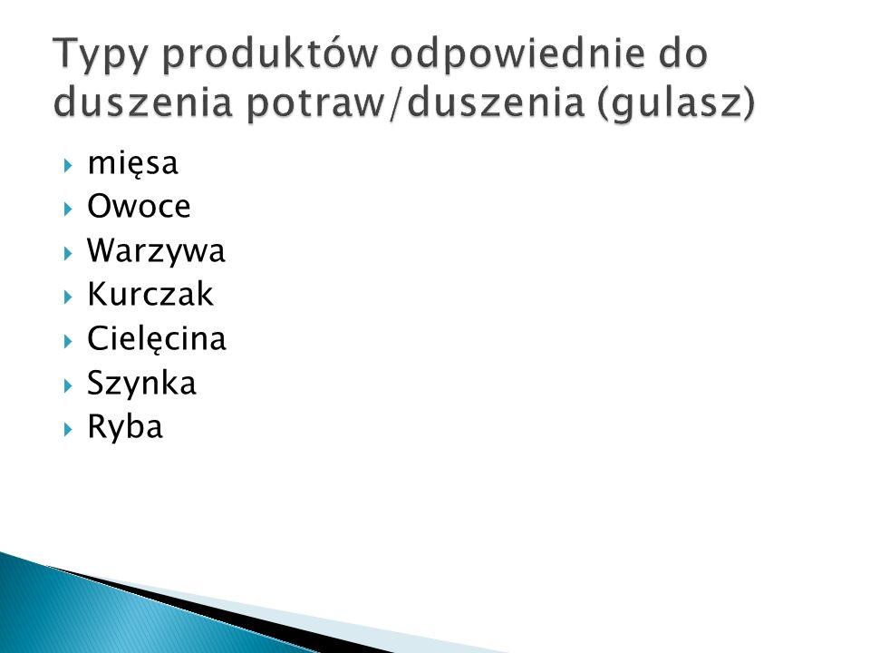 Typy produktów odpowiednie do duszenia potraw/duszenia (gulasz)