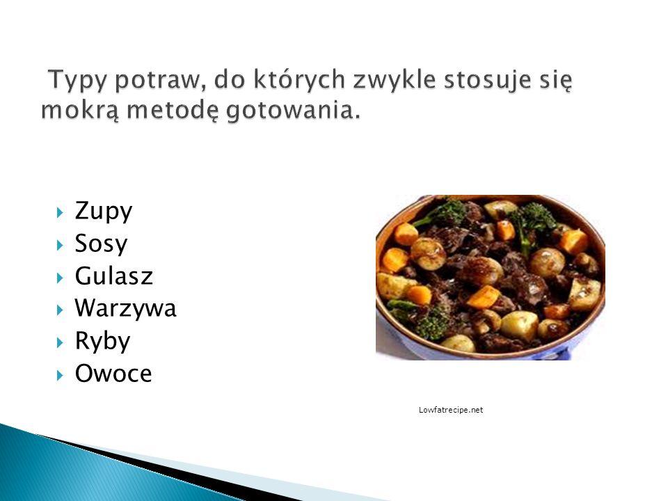 Typy potraw, do których zwykle stosuje się mokrą metodę gotowania.