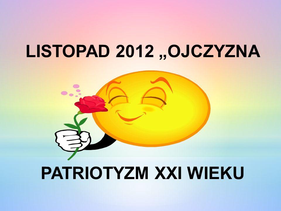 """LISTOPAD 2012 """"OJCZYZNA PATRIOTYZM XXI WIEKU"""