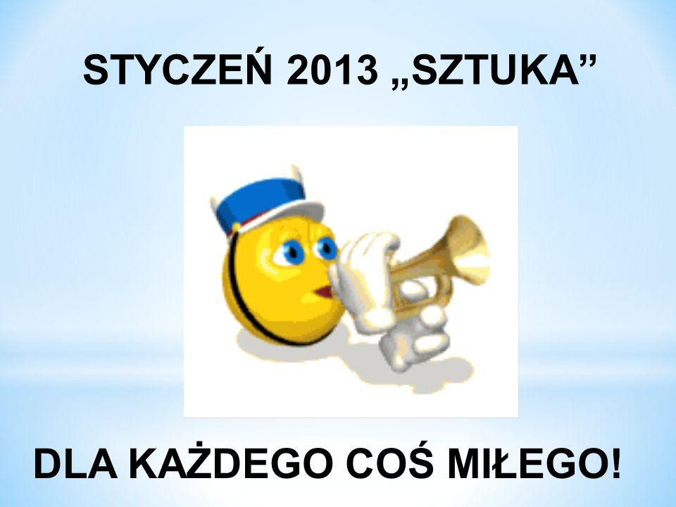 """STYCZEŃ 2013 """"SZTUKA DLA KAŻDEGO COŚ MIŁEGO!"""