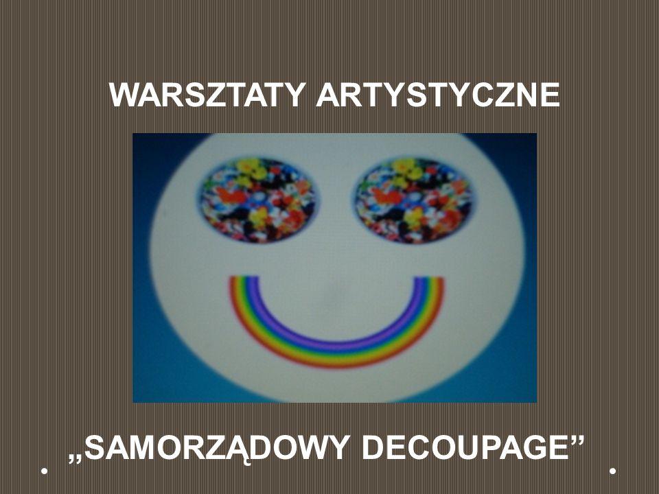 """WARSZTATY ARTYSTYCZNE """"SAMORZĄDOWY DECOUPAGE"""