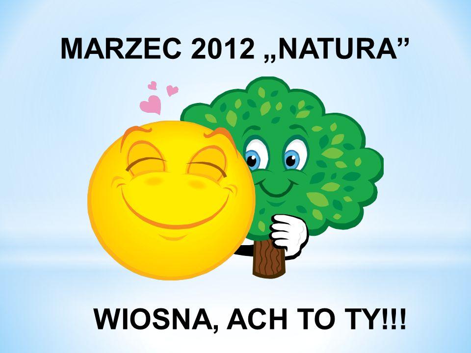"""MARZEC 2012 """"NATURA WIOSNA, ACH TO TY!!!"""