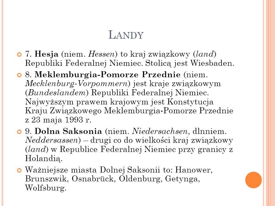 Landy7. Hesja (niem. Hessen) to kraj związkowy (land) Republiki Federalnej Niemiec. Stolicą jest Wiesbaden.
