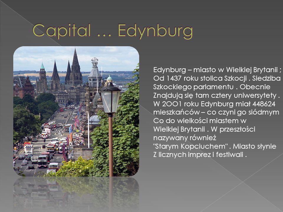 Capital … Edynburg Edynburg – miasto w Wielkiej Brytanii ;