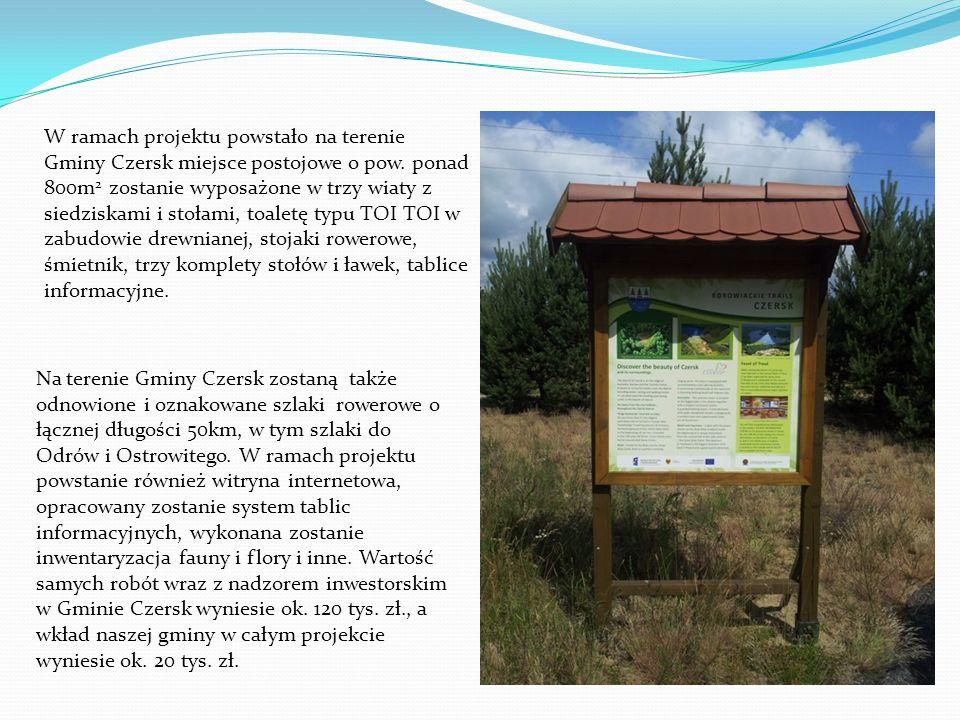 W ramach projektu powstało na terenie Gminy Czersk miejsce postojowe o pow. ponad 800m2 zostanie wyposażone w trzy wiaty z siedziskami i stołami, toaletę typu TOI TOI w zabudowie drewnianej, stojaki rowerowe, śmietnik, trzy komplety stołów i ławek, tablice informacyjne.