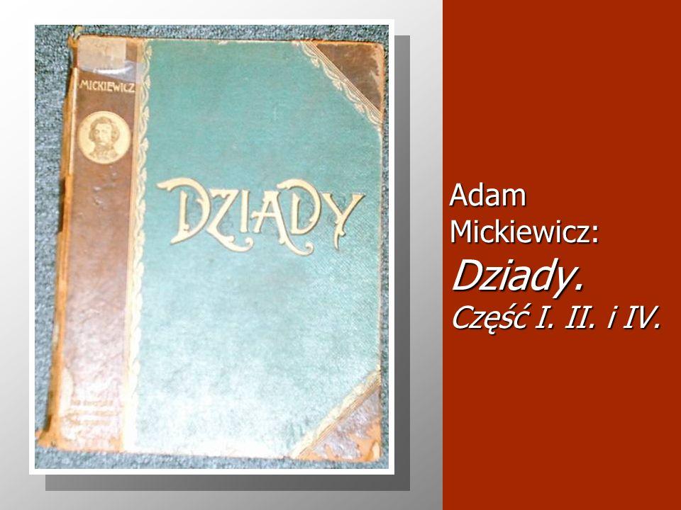 Adam Mickiewicz: Dziady. Część I. II. i IV.