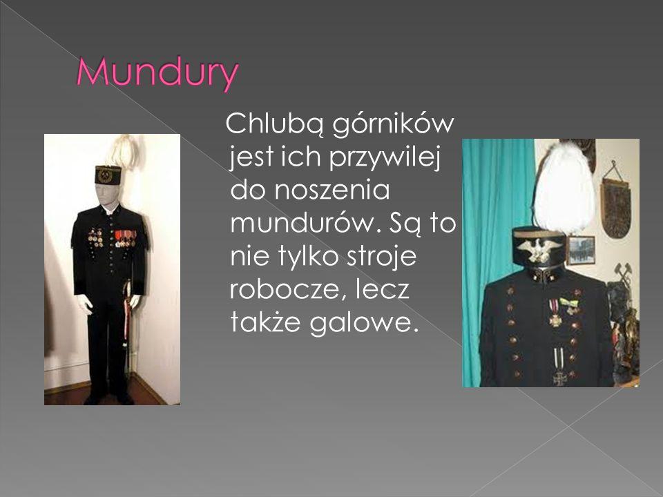 Mundury Chlubą górników jest ich przywilej do noszenia mundurów.
