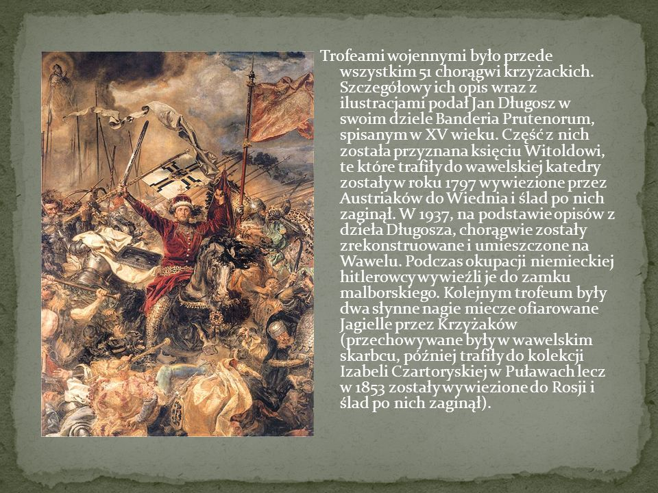 Trofeami wojennymi było przede wszystkim 51 chorągwi krzyżackich