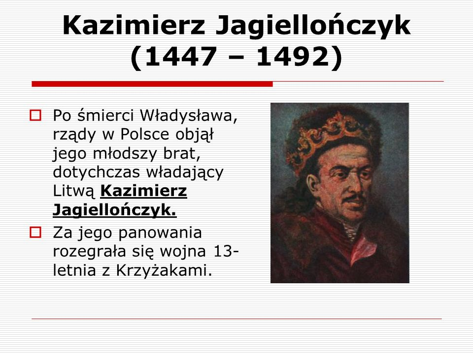 Kazimierz Jagiellończyk (1447 – 1492)
