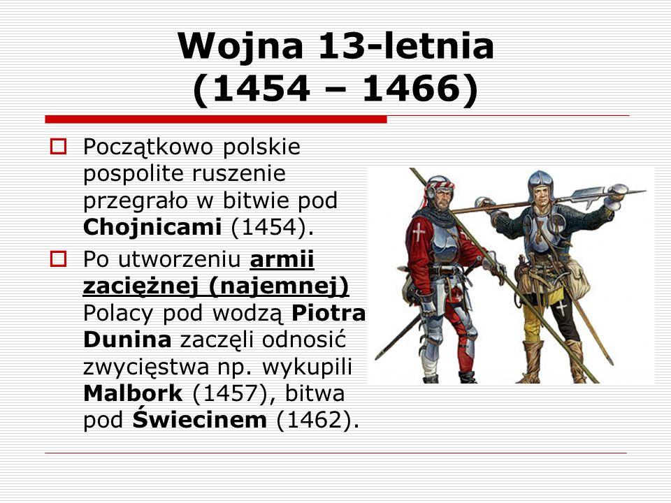 Wojna 13-letnia (1454 – 1466) Początkowo polskie pospolite ruszenie przegrało w bitwie pod Chojnicami (1454).