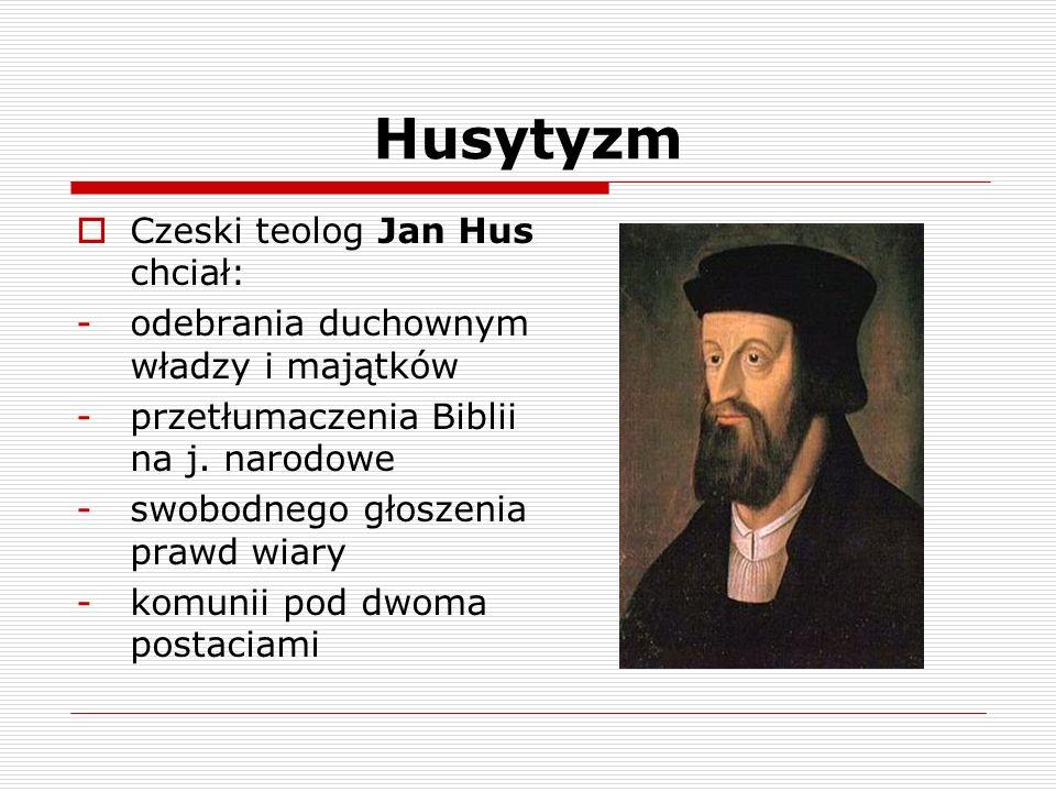 Husytyzm Czeski teolog Jan Hus chciał: