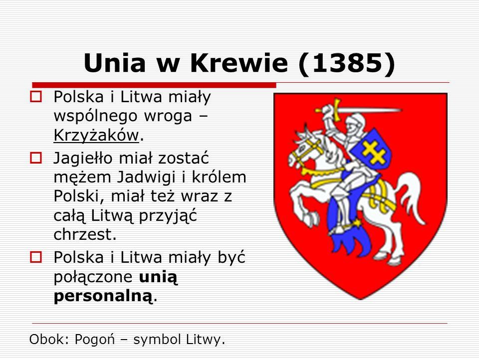 Unia w Krewie (1385) Polska i Litwa miały wspólnego wroga – Krzyżaków.