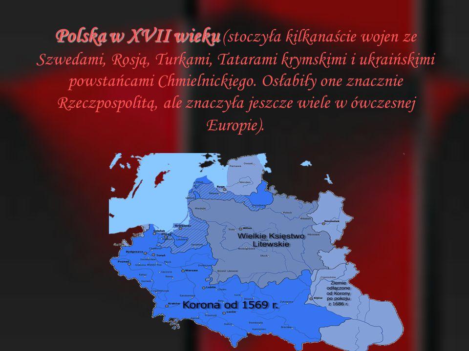 Polska w XVII wieku (stoczyła kilkanaście wojen ze Szwedami, Rosją, Turkami, Tatarami krymskimi i ukraińskimi powstańcami Chmielnickiego.