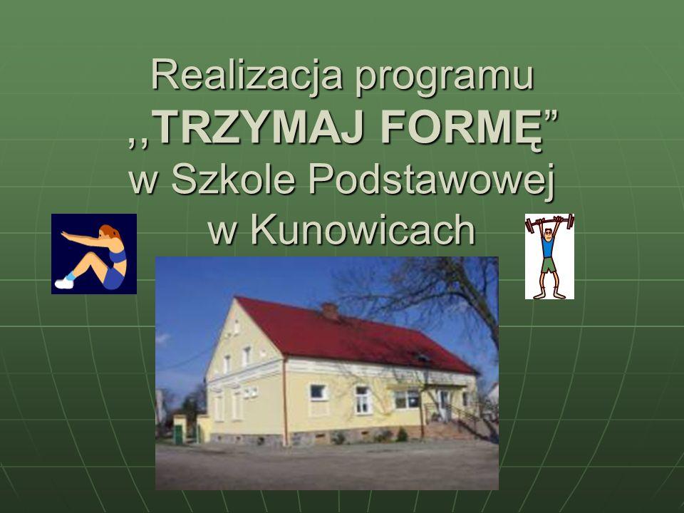 Realizacja programu ,,TRZYMAJ FORMĘ w Szkole Podstawowej w Kunowicach