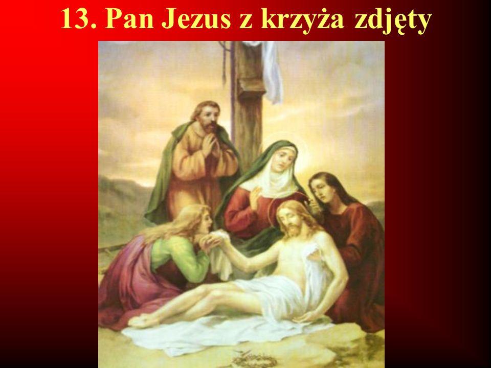 13. Pan Jezus z krzyża zdjęty