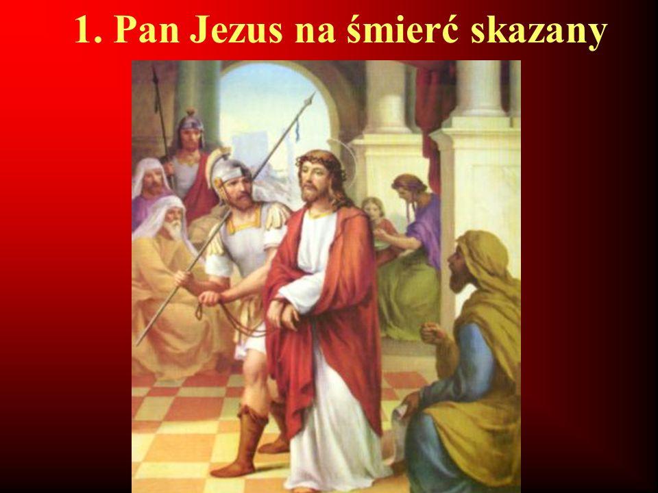 1. Pan Jezus na śmierć skazany