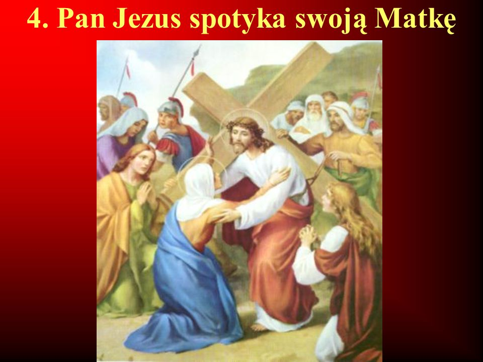 4. Pan Jezus spotyka swoją Matkę
